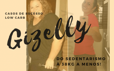 Casos de Sucesso Low Carb: Gizelly, do sedentarismo à 38 kg a menos!